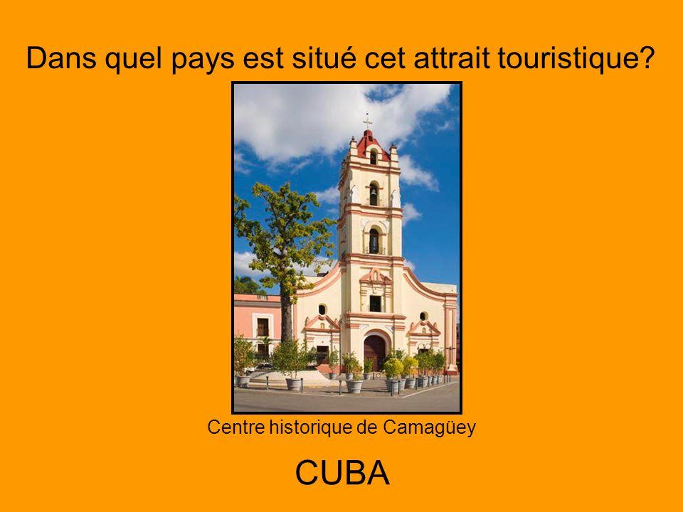 Dans quel pays est situé cet attrait touristique? Centre historique de Camagüey CUBA