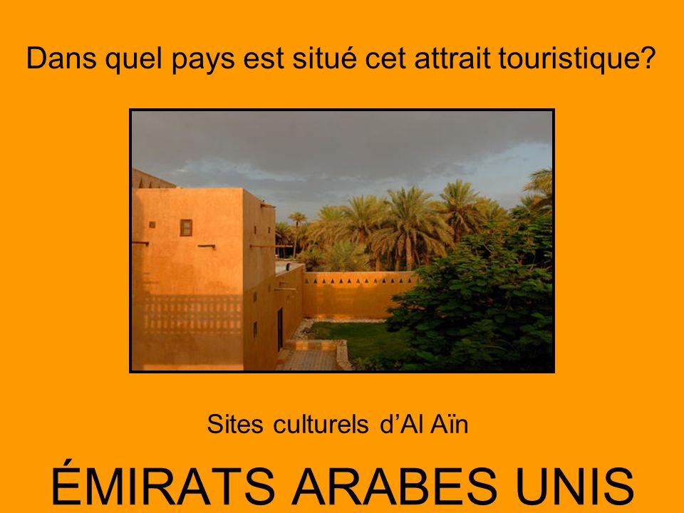 Dans quel pays est situé cet attrait touristique? ÉMIRATS ARABES UNIS Sites culturels dAl Aïn