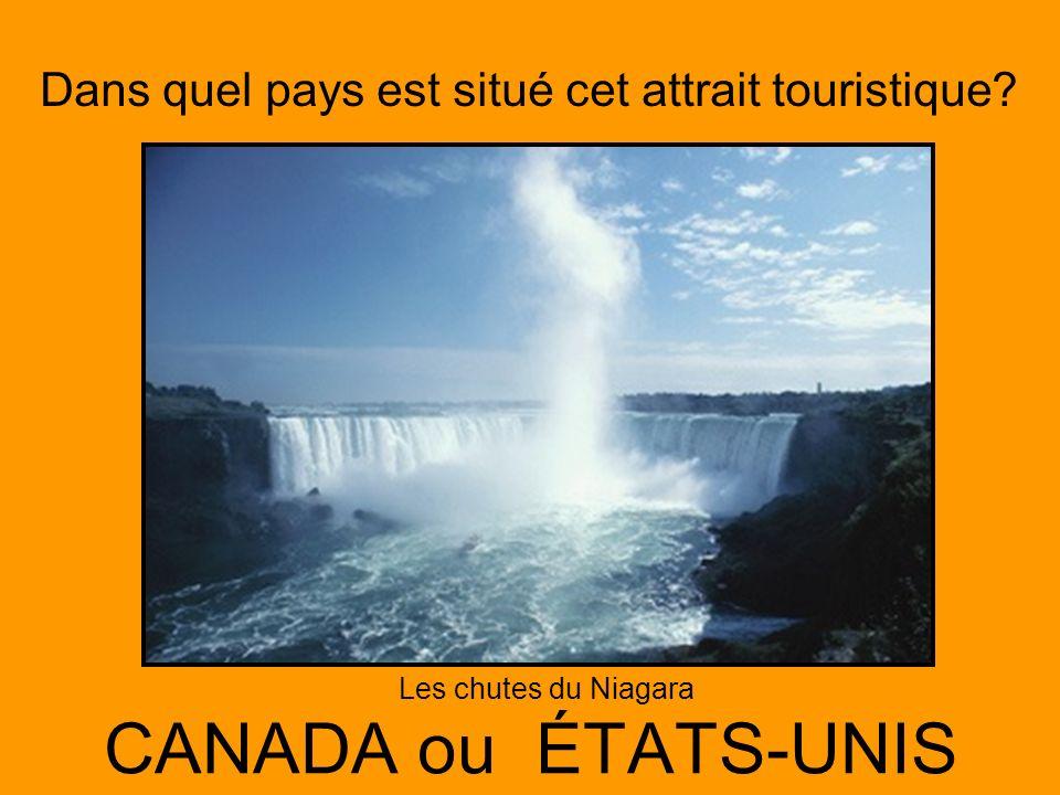 Dans quel pays est situé cet attrait touristique? CANADA ou ÉTATS-UNIS Les chutes du Niagara