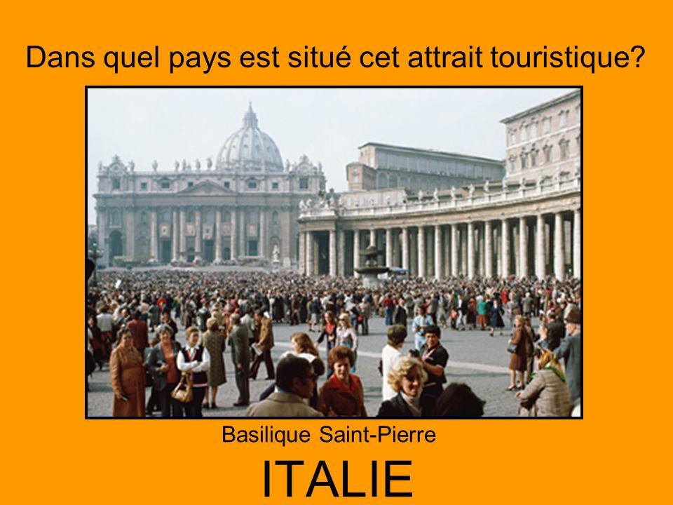 Dans quel pays est situé cet attrait touristique? ITALIE Basilique Saint-Pierre