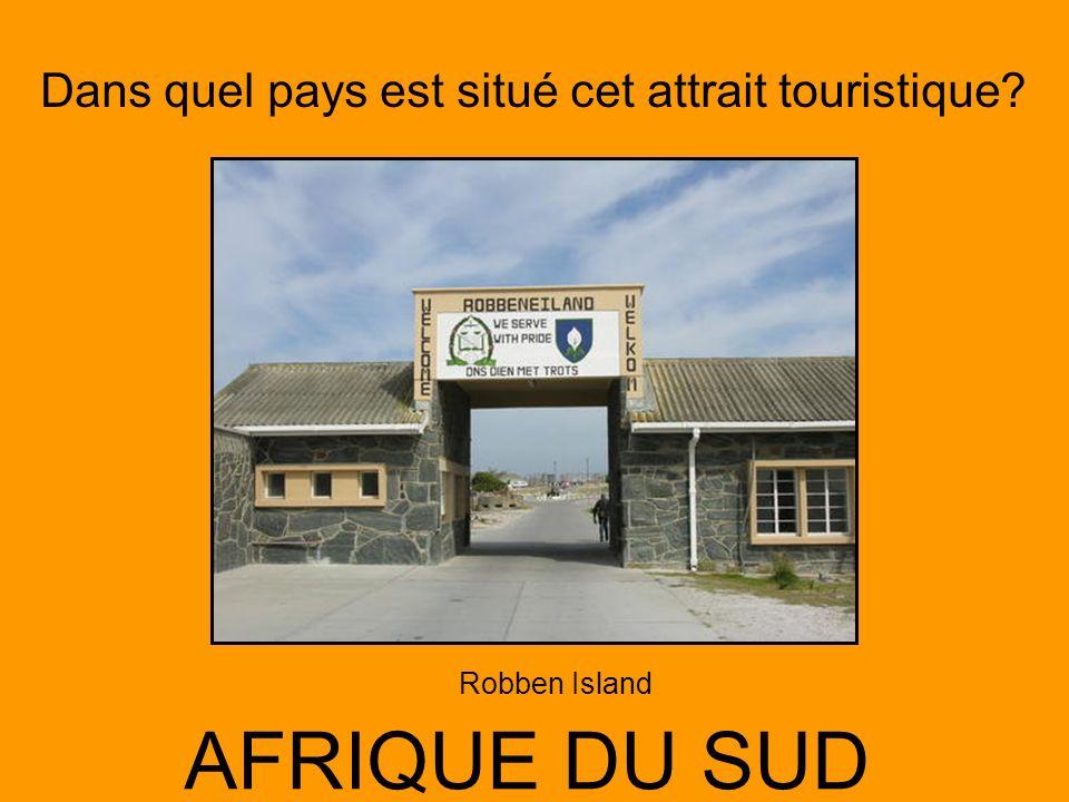 Dans quel pays est situé cet attrait touristique? AFRIQUE DU SUD Robben Island