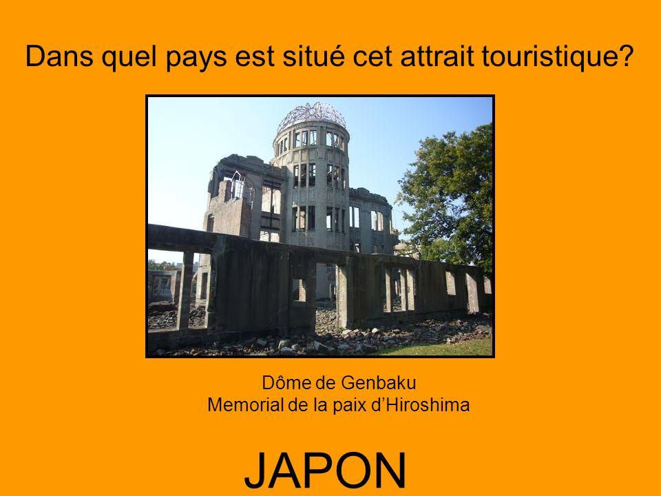 Dans quel pays est situé cet attrait touristique? JAPON Dôme de Genbaku Memorial de la paix dHiroshima