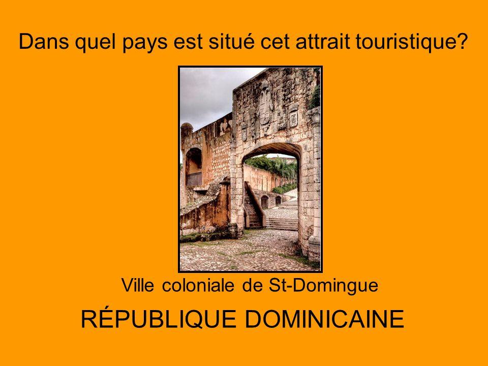 Dans quel pays est situé cet attrait touristique? Ville coloniale de St-Domingue RÉPUBLIQUE DOMINICAINE