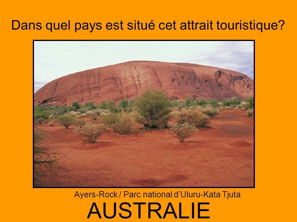 Dans quel pays est situé cet attrait touristique? AUSTRALIE Ayers-Rock / Parc national dUluru-Kata Tjuta