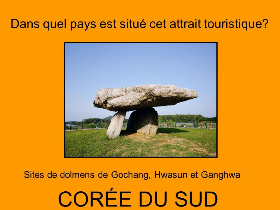 Dans quel pays est situé cet attrait touristique? CORÉE DU SUD Sites de dolmens de Gochang, Hwasun et Ganghwa