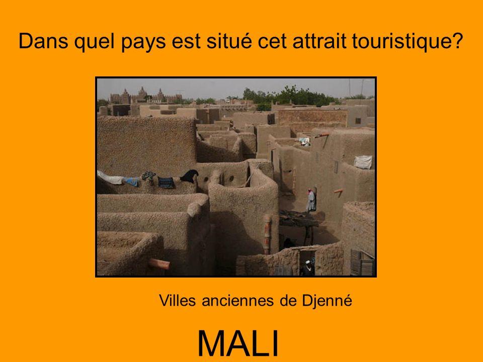 Dans quel pays est situé cet attrait touristique? MALI Villes anciennes de Djenné