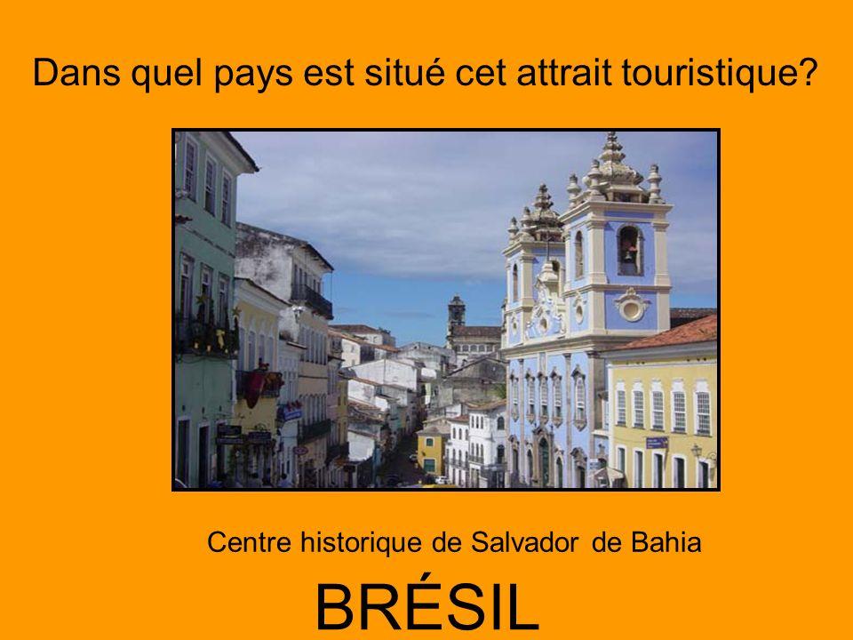 Dans quel pays est situé cet attrait touristique? BRÉSIL Centre historique de Salvador de Bahia