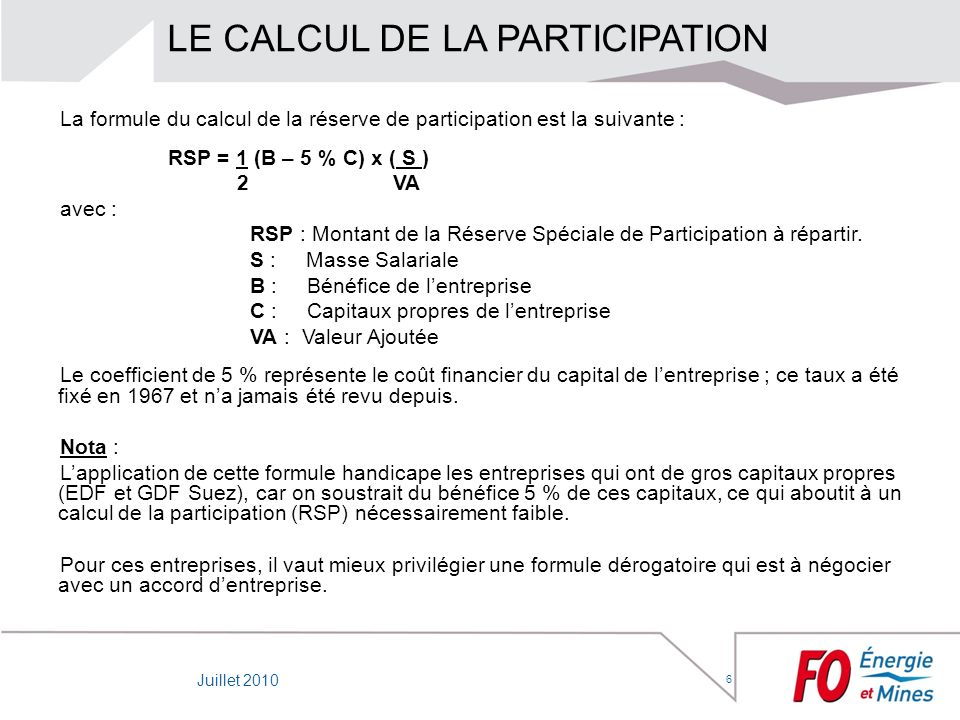 6 LE CALCUL DE LA PARTICIPATION La formule du calcul de la réserve de participation est la suivante : RSP = 1 (B – 5 % C) x ( S ) 2 VA avec : RSP : Mo