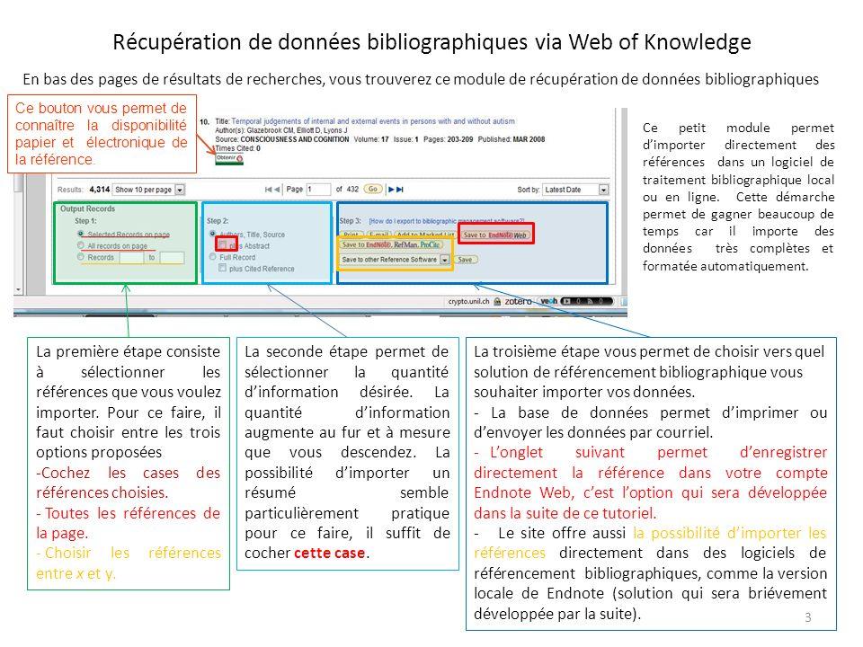 Récupération de données bibliographiques via Web of Knowledge En bas des pages de résultats de recherches, vous trouverez ce module de récupération de données bibliographiques Ce petit module permet dimporter directement des références dans un logiciel de traitement bibliographique local ou en ligne.