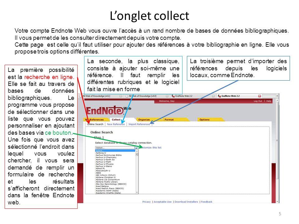 Longlet collect 5 Votre compte Endnote Web vous ouvre laccès à un rand nombre de bases de données bibliographiques. Il vous permet de les consulter di