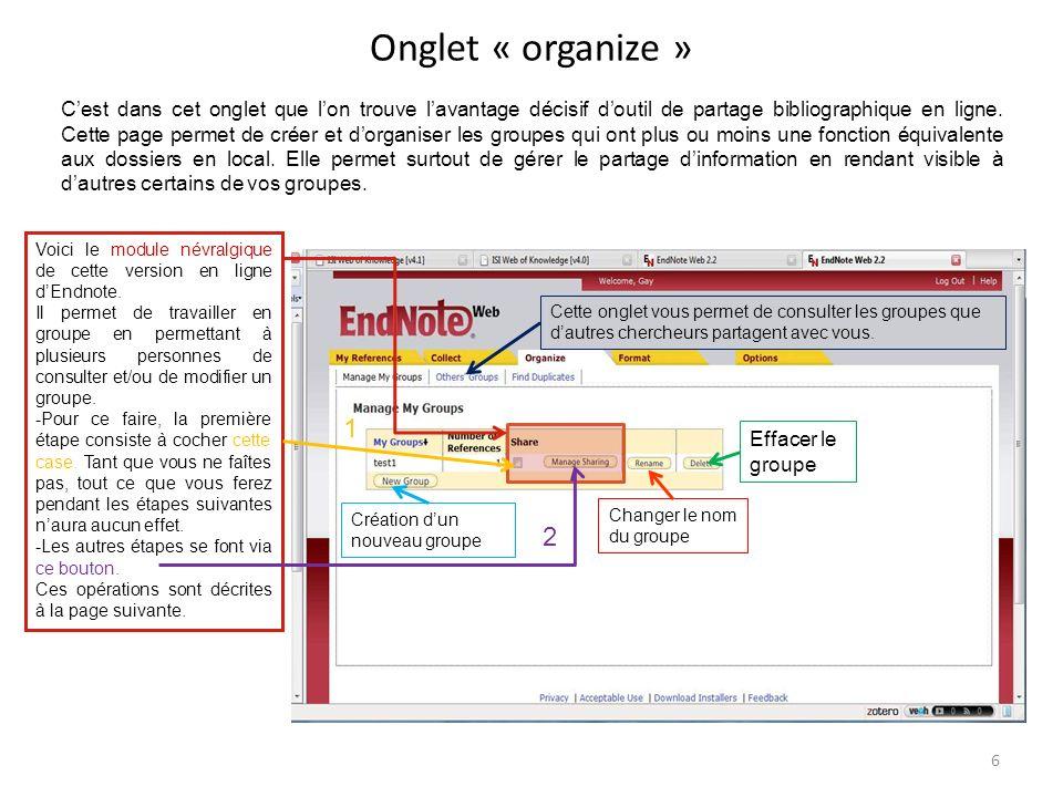 Onglet « organize » 6 Cest dans cet onglet que lon trouve lavantage décisif doutil de partage bibliographique en ligne. Cette page permet de créer et