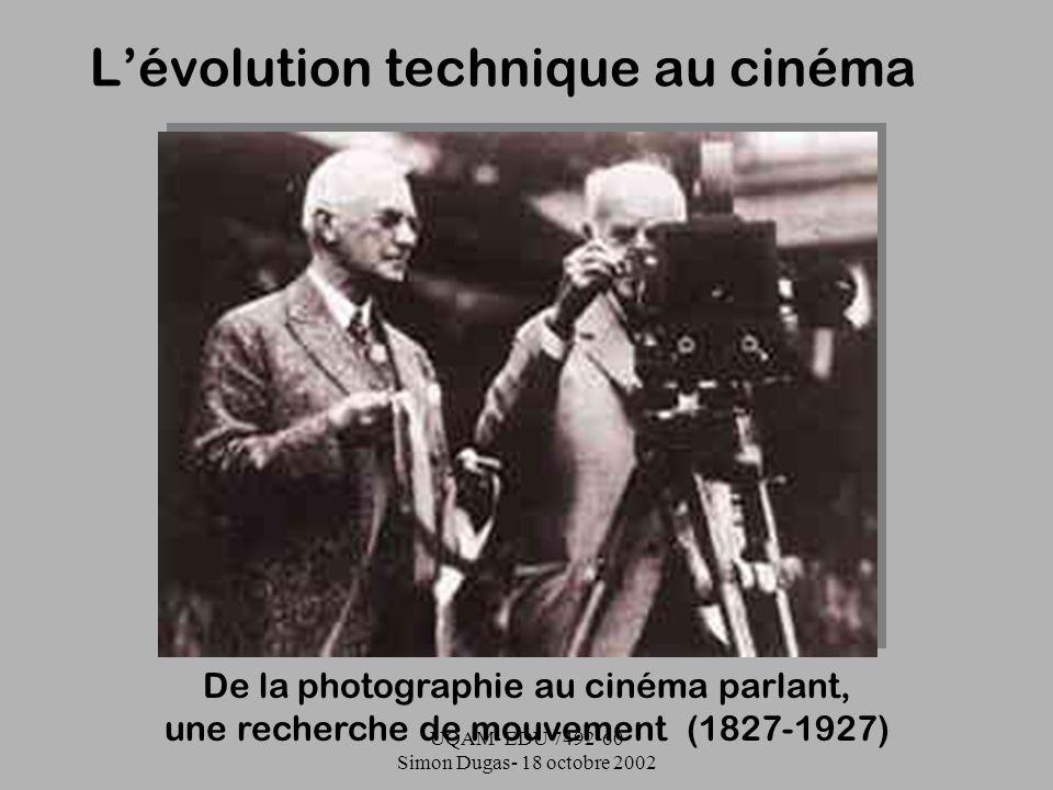 UQAM- EDU 7492-60 Simon Dugas- 18 octobre 2002 De la photographie au cinéma parlant, une recherche de mouvement (1827-1927) Lévolution technique au ci