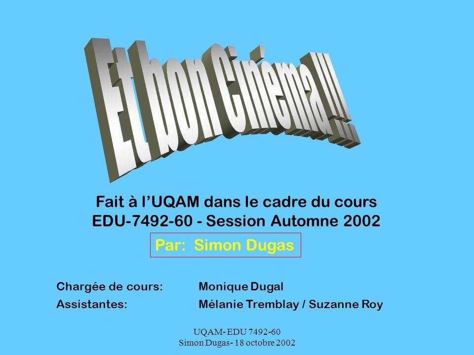 UQAM- EDU 7492-60 Simon Dugas- 18 octobre 2002 Fait à lUQAM dans le cadre du cours EDU-7492-60 - Session Automne 2002 Chargée de cours: Monique Dugal