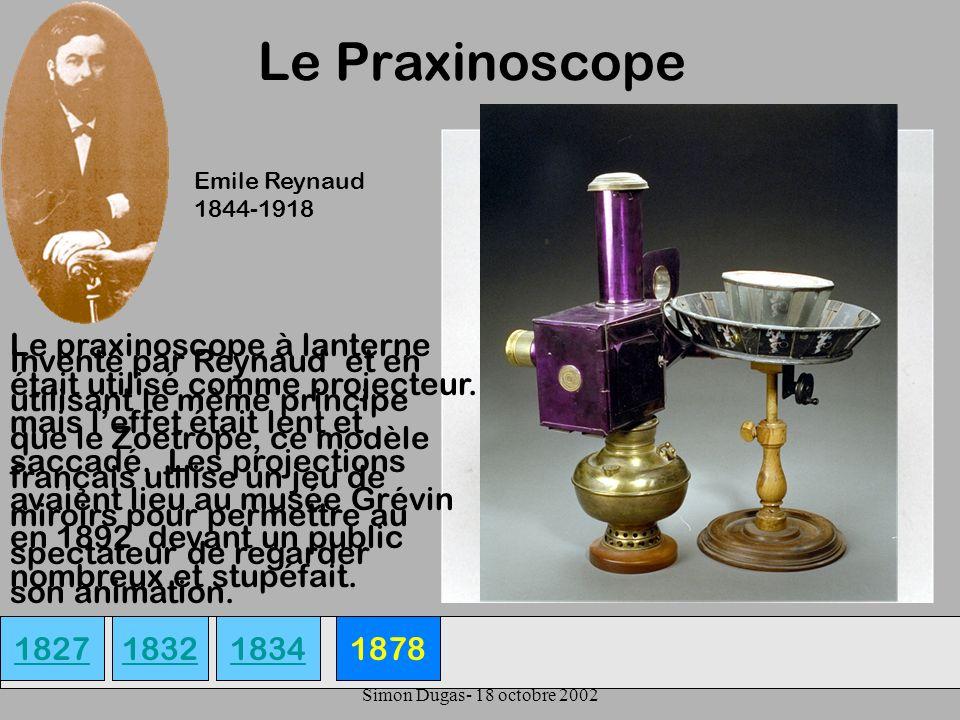 UQAM- EDU 7492-60 Simon Dugas- 18 octobre 2002 Le Praxinoscope 182718341878 Inventé par Reynaud et en utilisant le même principe que le Zoetrope, ce m