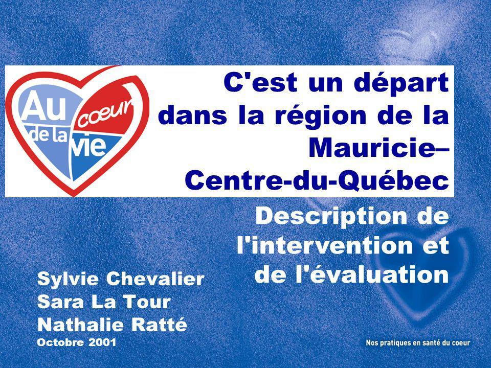 C est un départ dans la région de la Mauricie– Centre-du-Québec Sylvie Chevalier Sara La Tour Nathalie Ratté Octobre 2001 Description de l intervention et de l évaluation