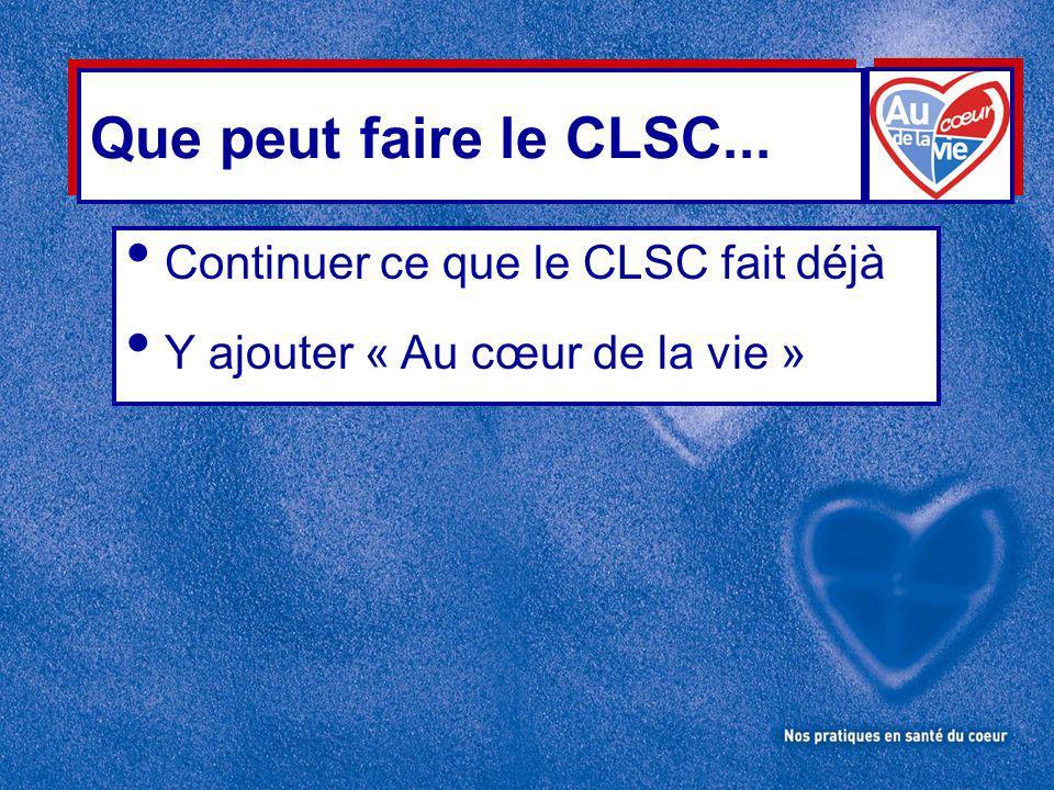 Que peut faire le CLSC... Continuer ce que le CLSC fait déjà Y ajouter « Au cœur de la vie »