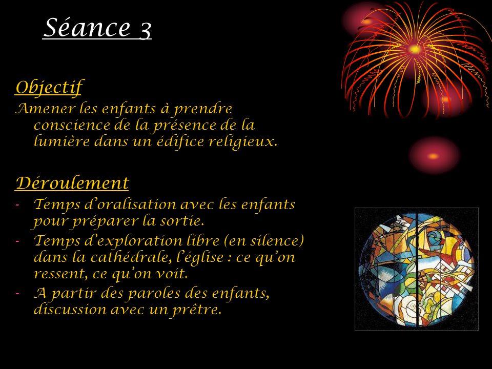 Séance 3 Objectif Amener les enfants à prendre conscience de la présence de la lumière dans un édifice religieux. Déroulement -Temps doralisation avec