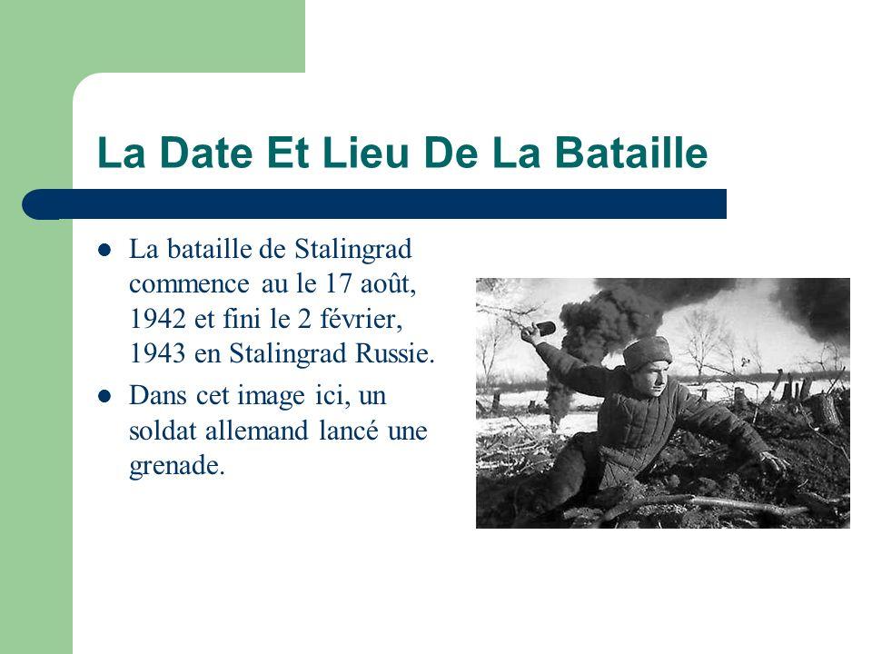 La Date Et Lieu De La Bataille La bataille de Stalingrad commence au le 17 août, 1942 et fini le 2 février, 1943 en Stalingrad Russie. Dans cet image