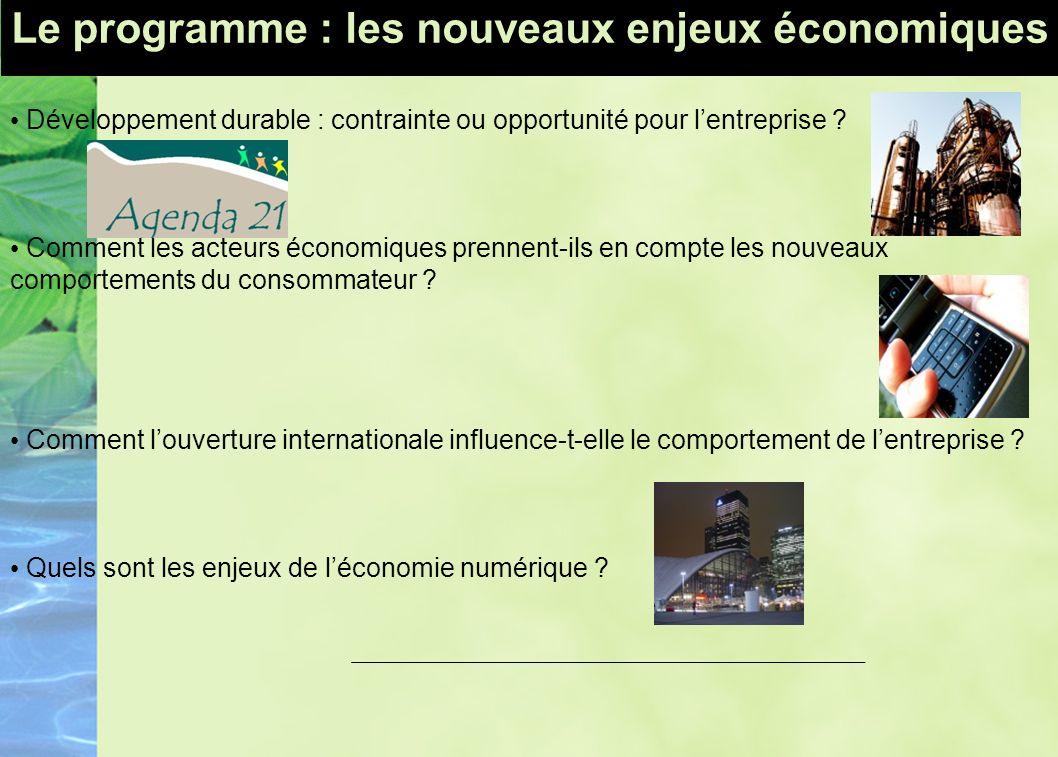 Le programme : les nouveaux enjeux économiques Développement durable : contrainte ou opportunité pour lentreprise ? Comment les acteurs économiques pr