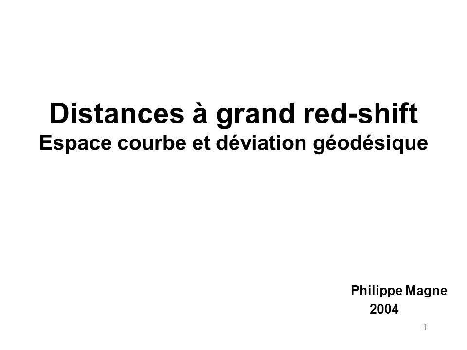 1 Distances à grand red-shift Espace courbe et déviation géodésique Philippe Magne 2004