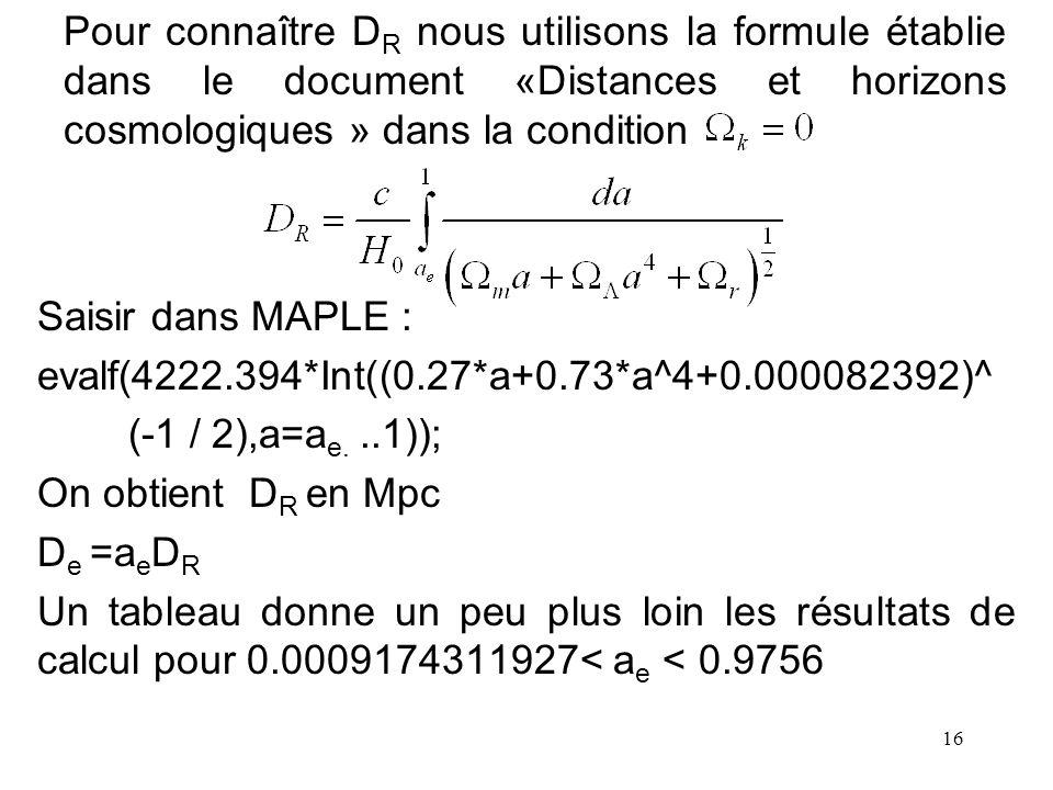 16 Pour connaître D R nous utilisons la formule établie dans le document «Distances et horizons cosmologiques » dans la condition Saisir dans MAPLE :