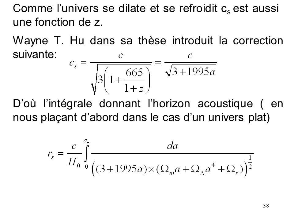 38 Comme lunivers se dilate et se refroidit c s est aussi une fonction de z. Wayne T. Hu dans sa thèse introduit la correction suivante: Doù lintégral