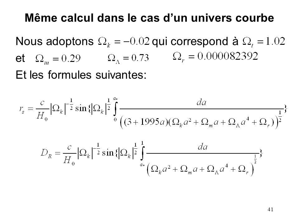41 Même calcul dans le cas dun univers courbe Nous adoptons qui correspond à et Et les formules suivantes: