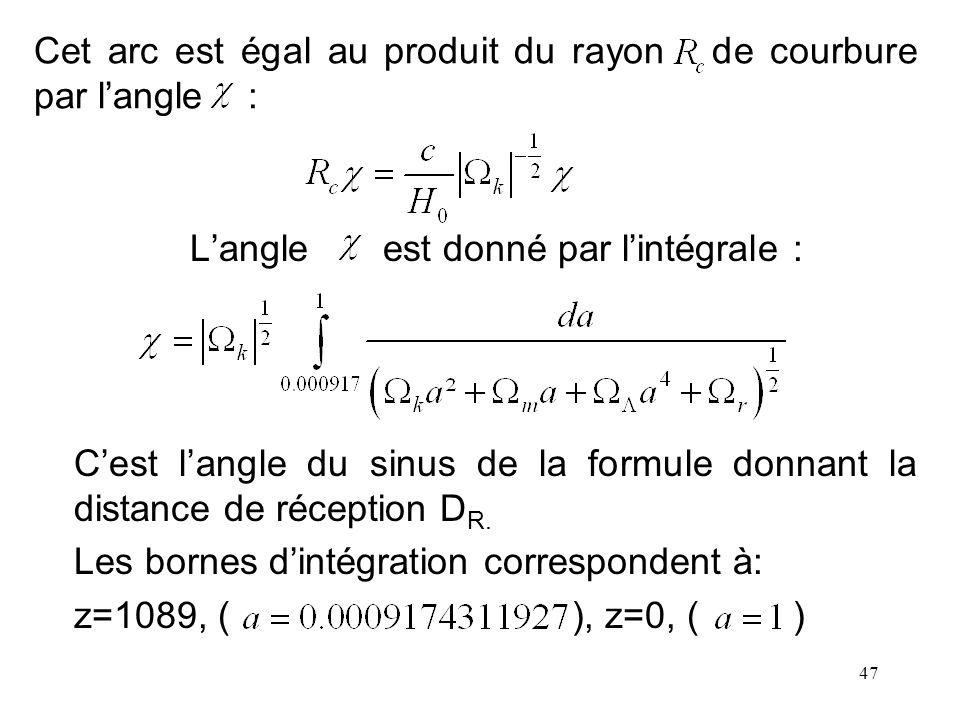 47 Cet arc est égal au produit du rayon de courbure par langle : Langle est donné par lintégrale : Cest langle du sinus de la formule donnant la dista