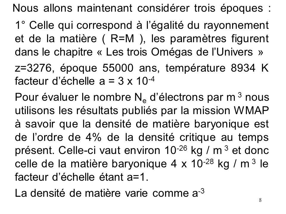 8 Nous allons maintenant considérer trois époques : 1° Celle qui correspond à légalité du rayonnement et de la matière ( R=M ), les paramètres figuren