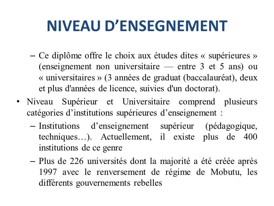 NIVEAU DENSEGNEMENT – Ce diplôme offre le choix aux études dites « supérieures » (enseignement non universitaire entre 3 et 5 ans) ou « universitaires » (3 années de graduat (baccalauréat), deux et plus d années de licence, suivies d un doctorat).