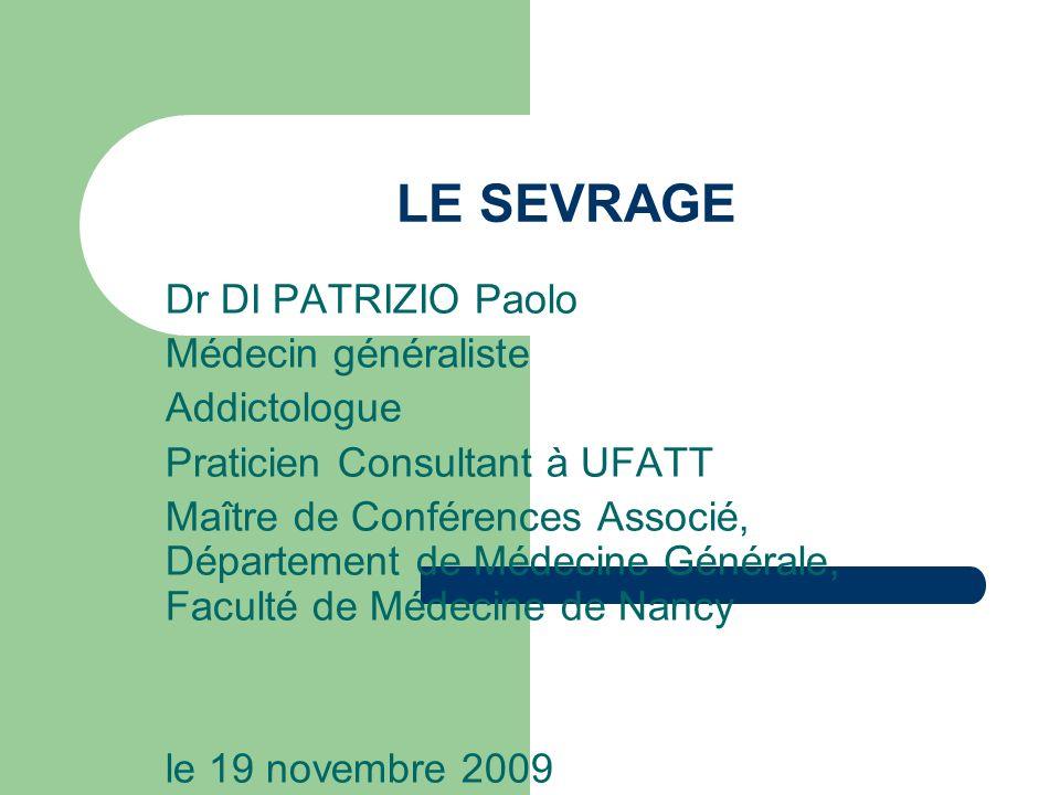 LE SEVRAGE Dr DI PATRIZIO Paolo Médecin généraliste Addictologue Praticien Consultant à UFATT Maître de Conférences Associé, Département de Médecine G