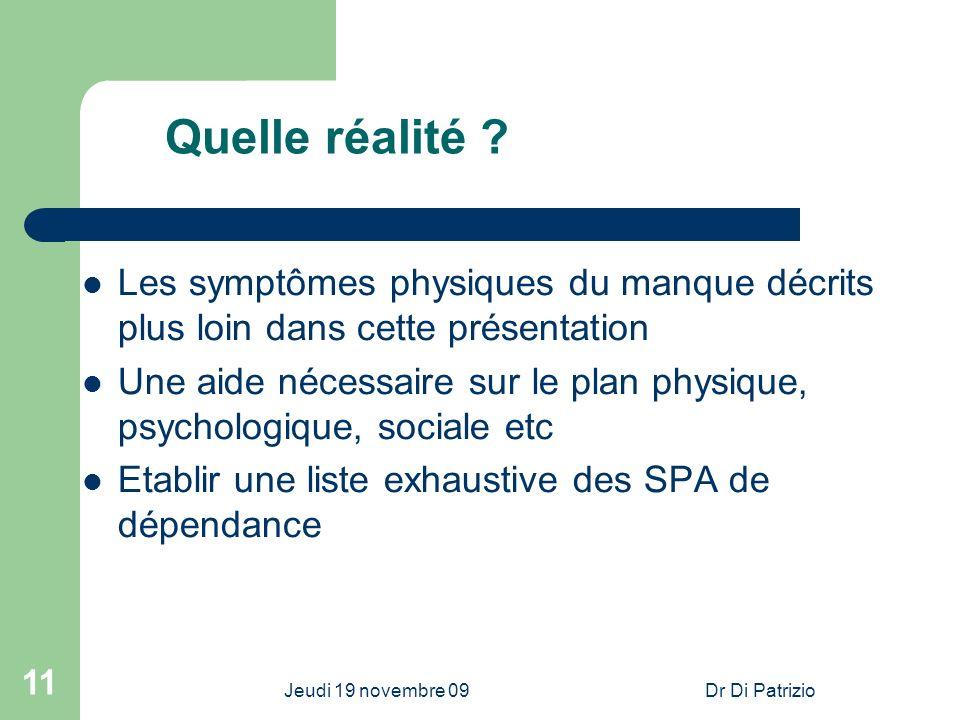 Jeudi 19 novembre 09Dr Di Patrizio 11 Quelle réalité ? Les symptômes physiques du manque décrits plus loin dans cette présentation Une aide nécessaire