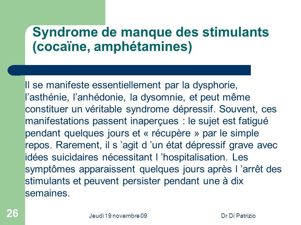 Jeudi 19 novembre 09Dr Di Patrizio 26 Syndrome de manque des stimulants (cocaïne, amphétamines) Il se manifeste essentiellement par la dysphorie, last