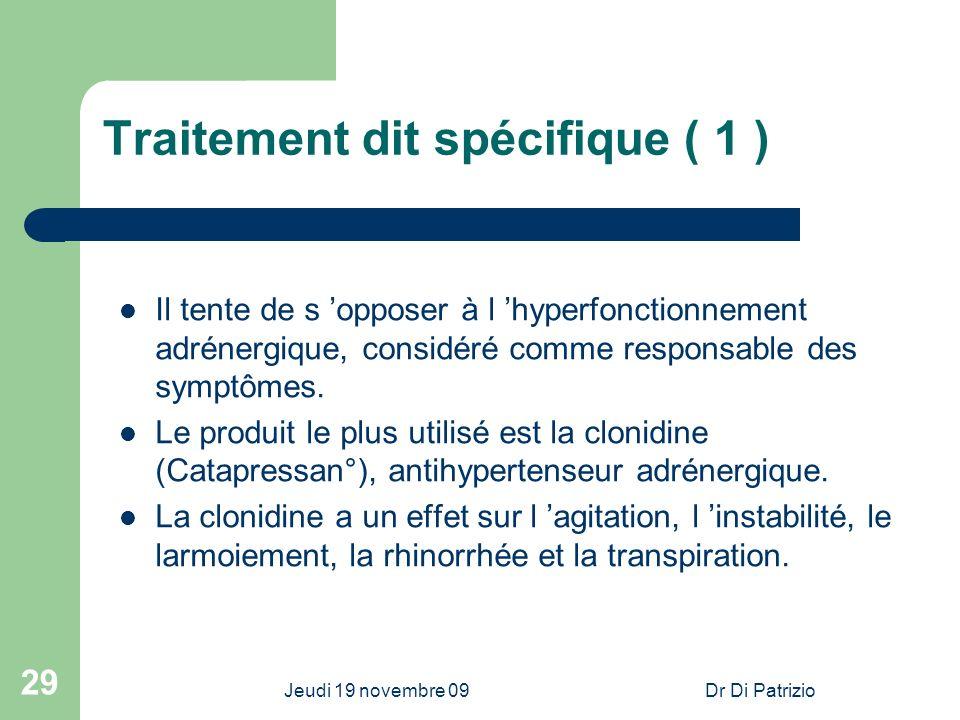 Jeudi 19 novembre 09Dr Di Patrizio 29 Traitement dit spécifique ( 1 ) Il tente de s opposer à l hyperfonctionnement adrénergique, considéré comme resp
