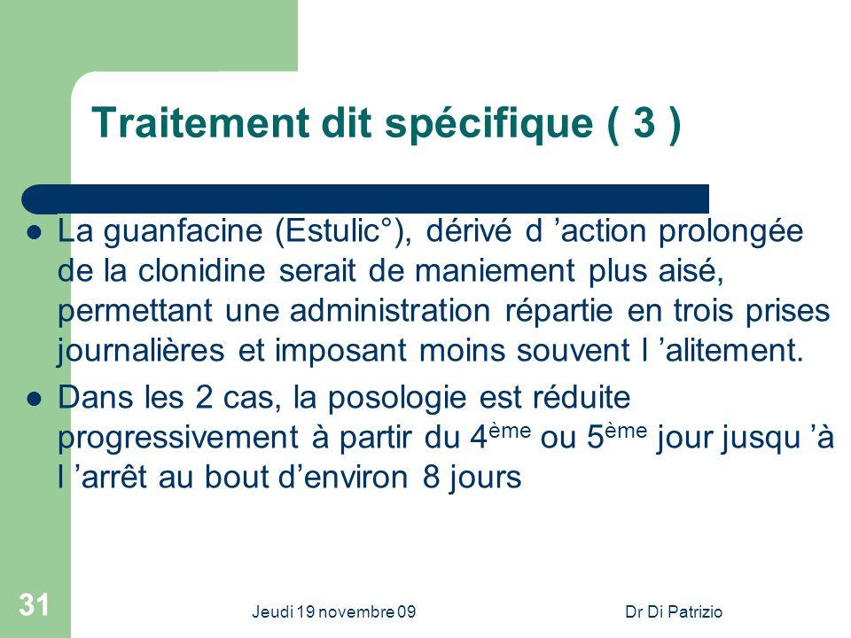 Jeudi 19 novembre 09Dr Di Patrizio 31 Traitement dit spécifique ( 3 ) La guanfacine (Estulic°), dérivé d action prolongée de la clonidine serait de ma