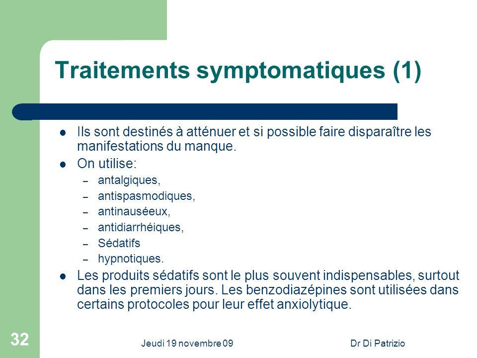 Jeudi 19 novembre 09Dr Di Patrizio 32 Traitements symptomatiques (1) Ils sont destinés à atténuer et si possible faire disparaître les manifestations