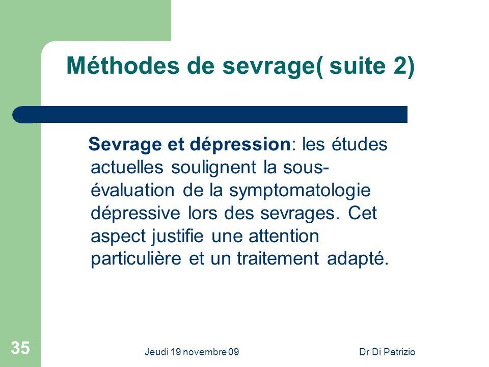 Jeudi 19 novembre 09Dr Di Patrizio 35 Méthodes de sevrage( suite 2) Sevrage et dépression: les études actuelles soulignent la sous- évaluation de la s