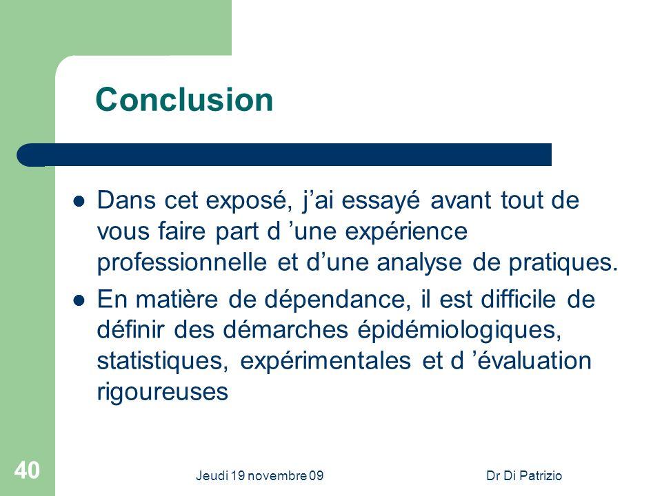 Jeudi 19 novembre 09Dr Di Patrizio 40 Conclusion Dans cet exposé, jai essayé avant tout de vous faire part d une expérience professionnelle et dune an