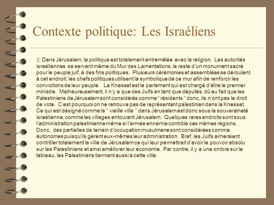 Contexte politique: Les Palestiniens 4 Les Palestiniens daujourdhui vivent constamment dans la terreur car leurs territoires sont presque entièrement sous lautorité israélienne qui avec leurs soldats, leur mènent la vie dure.