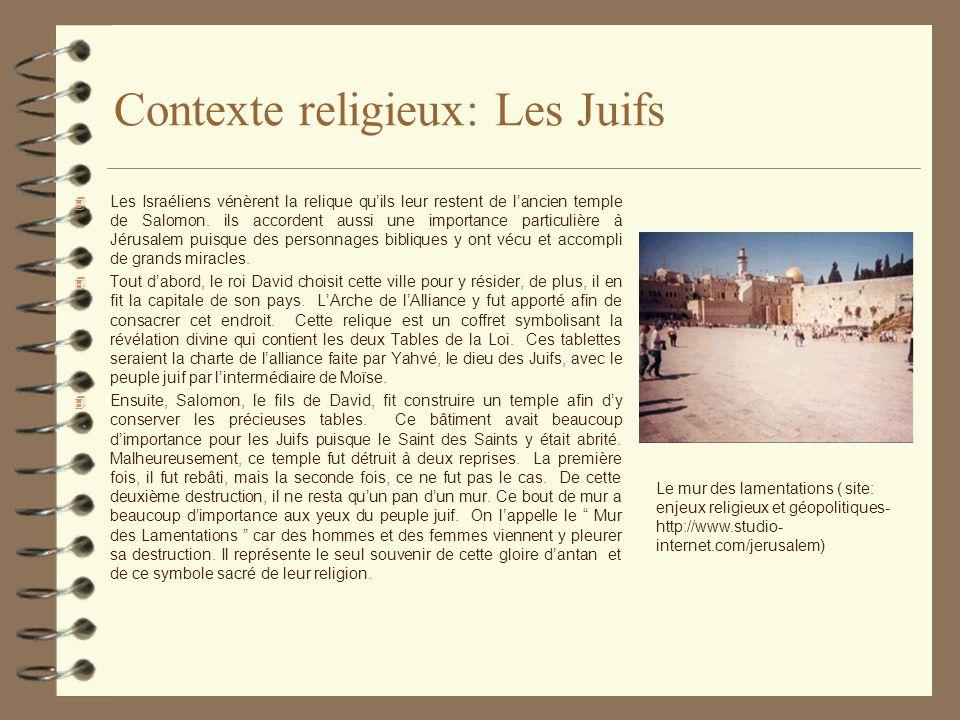 Contexte religieux: Les musulmans 4 Pour les musulmans, la ville de Jérusalem a une symbolique religieuse incontestable quoique probablement moins imposante que celle des Juifs.