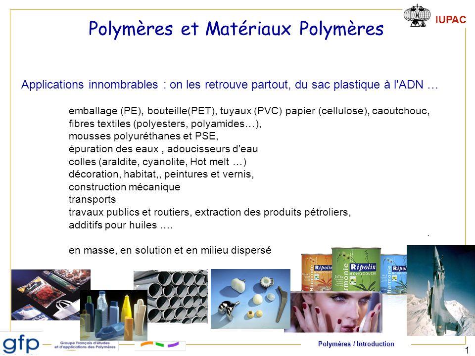 Polymères / Introduction IUPAC 22 X 1 = 10, M 1 = 1000 g/mol X 2 = 20, M 2 = 2000 g/mol X 3 = 25, M 3 = 2500 g/mol La première population représente 1/3 du nombre de chaînes dans l échantillon, mais seulement 18,18 % de la masse totale Nécessité d avoir une valeur moyenne en masse Valeurs moyennes en masse
