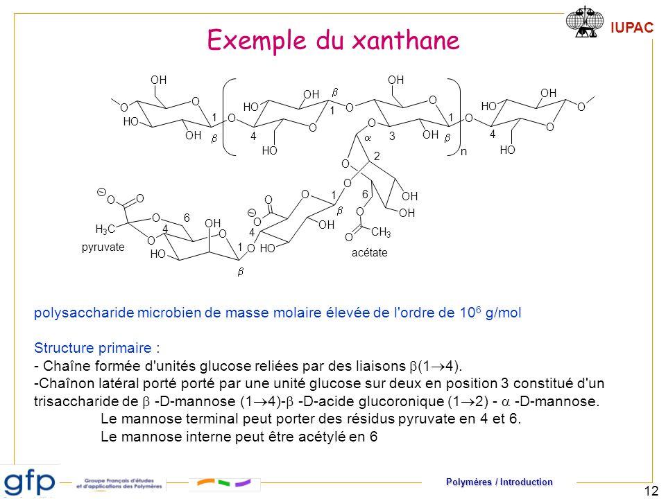 Polymères / Introduction IUPAC 12 polysaccharide microbien de masse molaire élevée de l ordre de 10 6 g/mol Structure primaire : - Chaîne formée d unités glucose reliées par des liaisons (1 4).