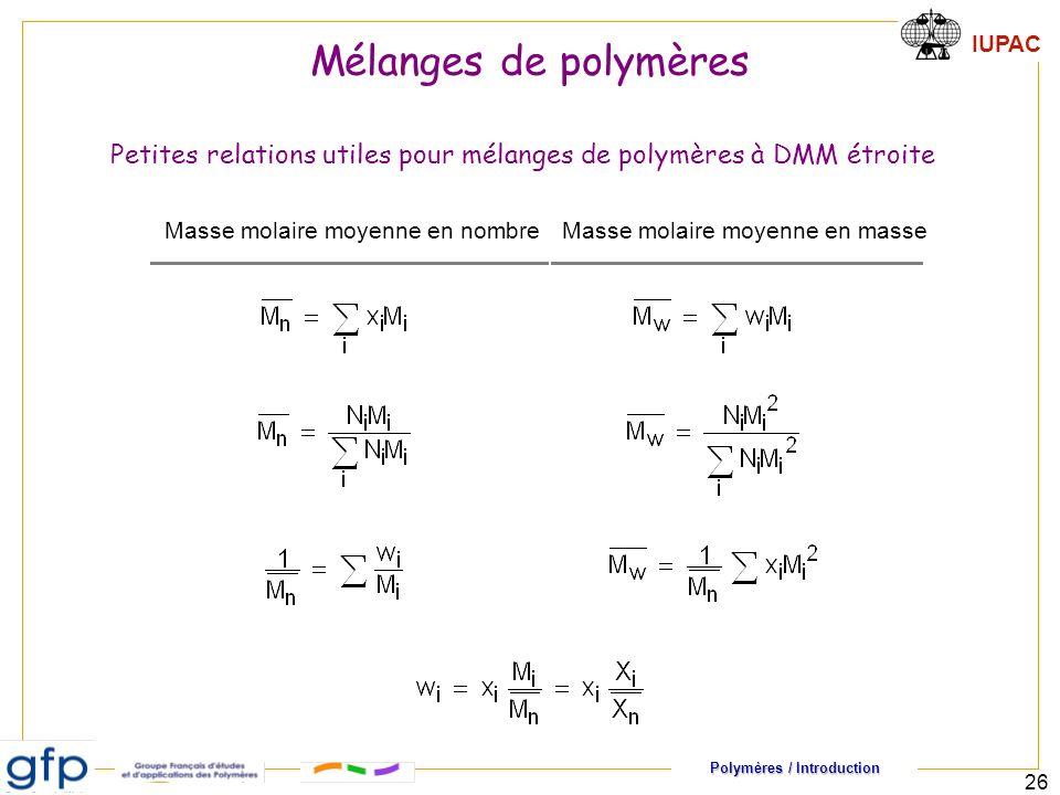 Polymères / Introduction IUPAC 26 Masse molaire moyenne en nombreMasse molaire moyenne en masse Petites relations utiles pour mélanges de polymères à DMM étroite Mélanges de polymères