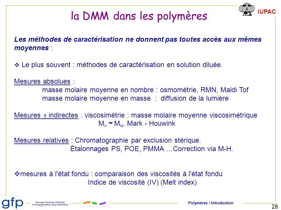 Polymères / Introduction IUPAC 28 la DMM dans les polymères Les méthodes de caractérisation ne donnent pas toutes accès aux mêmes moyennes : Le plus souvent : méthodes de caractérisation en solution diluée.