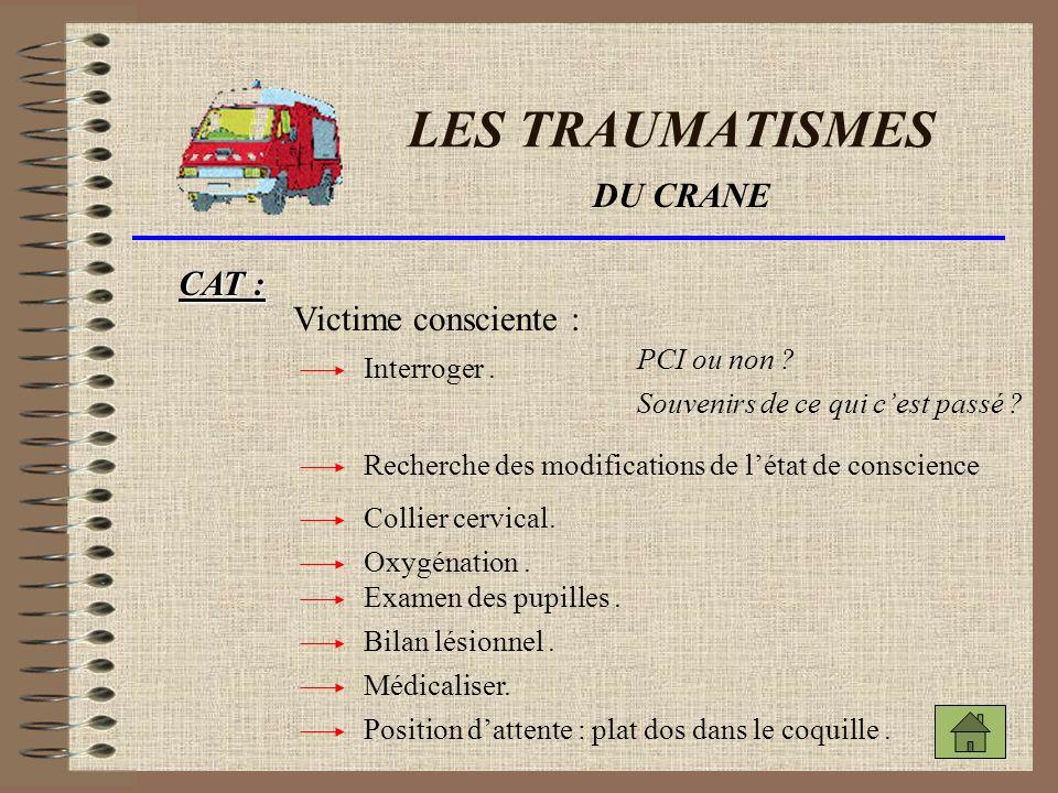 LES TRAUMATISMES CAT : Victime inconsciente : Pose du collier ( suspecter des lésions du rachis ) Oxygénation.