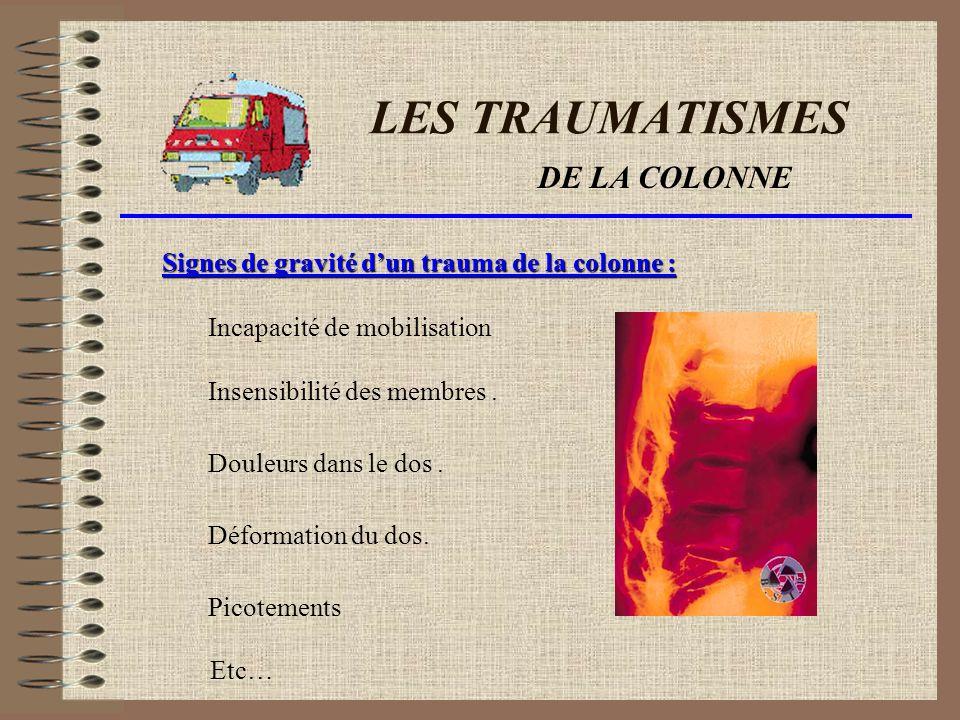 LES TRAUMATISMES DE LA COLONNE Scénario du trauma : Lors dun choc de la colonne il peut se produire une fracture sur une Ou plusieurs vertèbres.