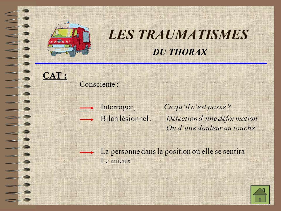 LES TRAUMATISMES DU THORAX CAT : Inconsciente : Bilan vital et lésionnel.