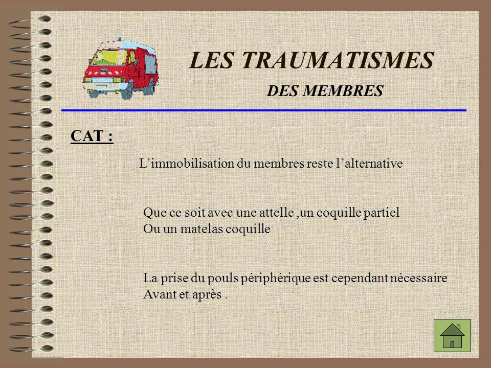 LES TRAUMATISMES DES MEMBRES Signes dun traumatisme: Que ce soit pour une entorse, une luxation,ou une fracture Il y aura : -gonflement -rougeur -chaleur localisée - impotence fonctionnelle -et peut être aussi une déformation