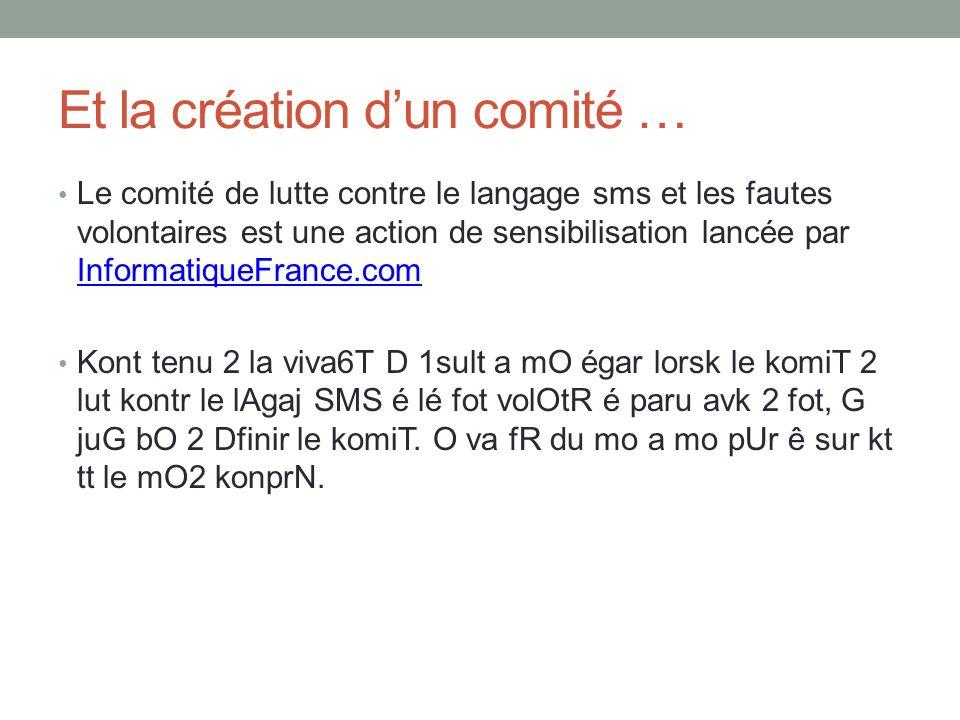 Et la création dun comité … Le comité de lutte contre le langage sms et les fautes volontaires est une action de sensibilisation lancée par Informatiq
