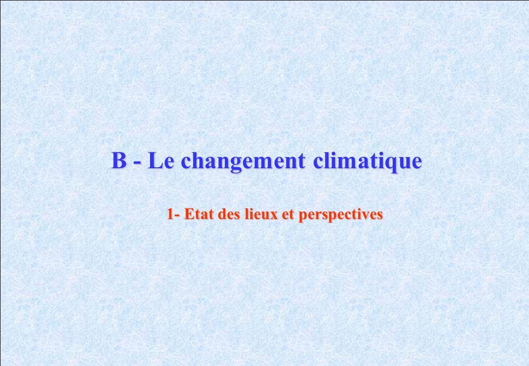 B - Le changement climatique 1- Etat des lieux et perspectives